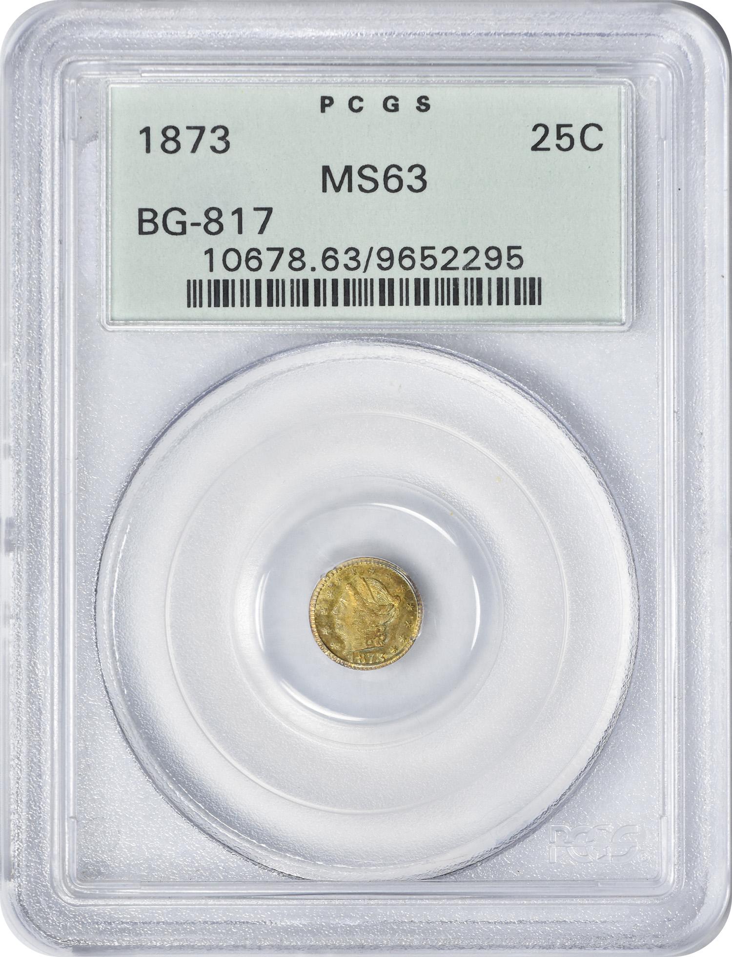 1873 Quarter Dollar California Gold BG-817 MS63 PCGS