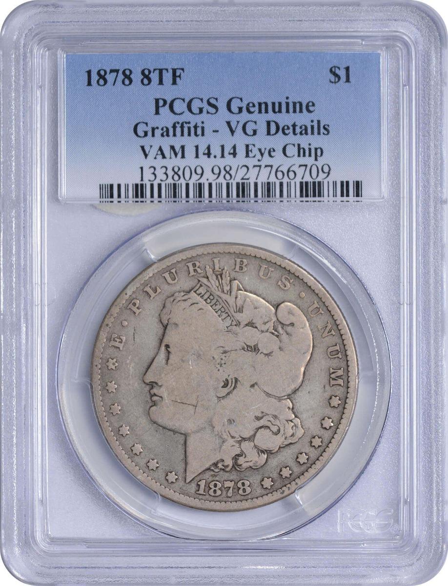 1878 8TF VAM 14.14 Morgan Silver Dollar Eye Chip Genuine (Graffiti - VG Details) PCGS