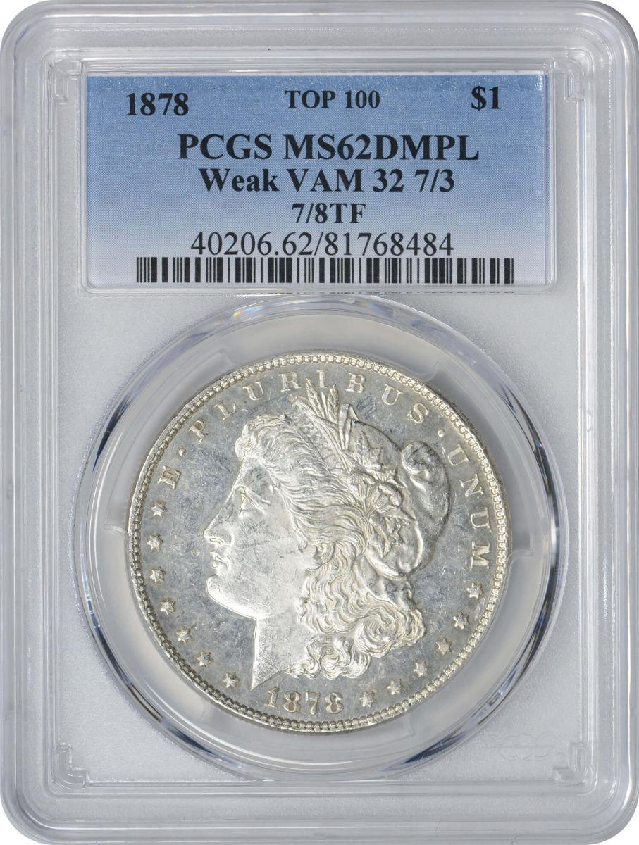1878 7/8TF VAM 32 Morgan Silver Dollar Weak 7/3 MS62DMPL PCGS